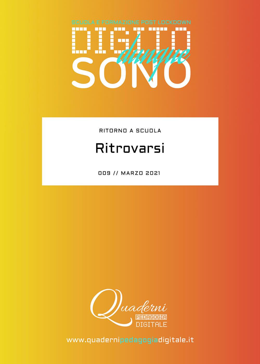 Quaderni di Pedagogia Digitale // Fondo Pizzigoni // Digito Dunque Sono 009 // Ritrovarsi: Ritorno a Scuola // Marzo 2021 // cover