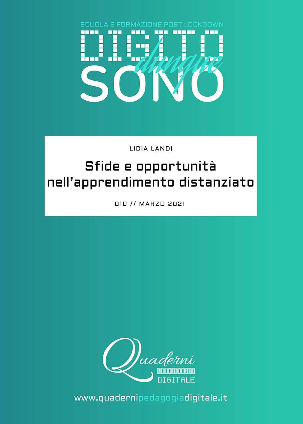Quaderni di Pedagogia Digitale // Fondo Pizzigoni // Digito Dunque Sono DDS 010 // Lidia Landi: Sfide e opportunità nell'apprendimento distanziato // Marzo 2021 // cover