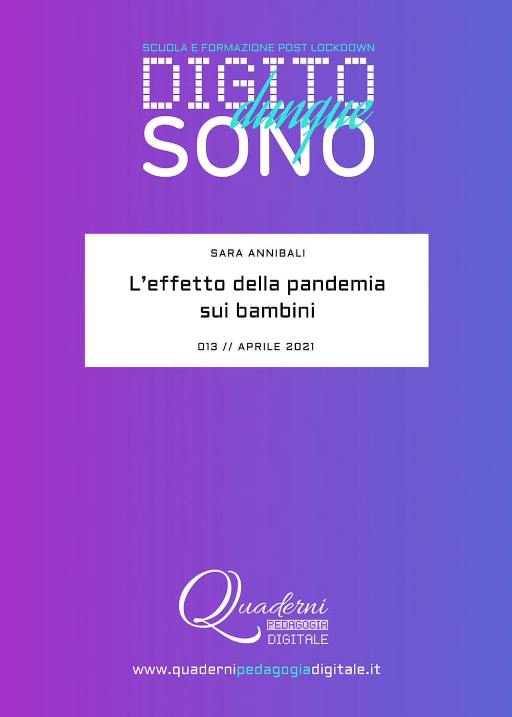 Quaderni di Pedagogia Digitale // Fondo Pizzigoni // Digito Dunque Sono DDS 013 // Sara Annibali: L'effetto della pandemia sui bambini // Aprile 2021 // cover